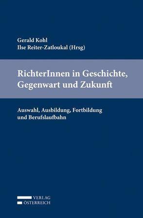 RichterInnen in Geschichte, Gegenwart und Zukunft. von Kohl,  Gerald, Reiter-Zatloukal,  Ilse