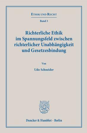 Richterliche Ethik im Spannungsfeld zwischen richterlicher Unabhängigkeit und Gesetzesbindung. von Schneider,  Udo