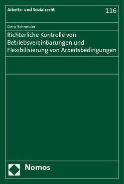 Richterliche Kontrolle von Betriebsvereinbarungen und Flexibilisierung von Arbeitsbedingungen von Schneider,  Gero