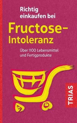 Richtig einkaufen bei Fructose-Intoleranz von Schleip,  Thilo