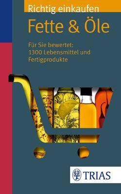 Richtig einkaufen: Fette & Öle von Egert,  Sarah, Wahrburg,  Ursel