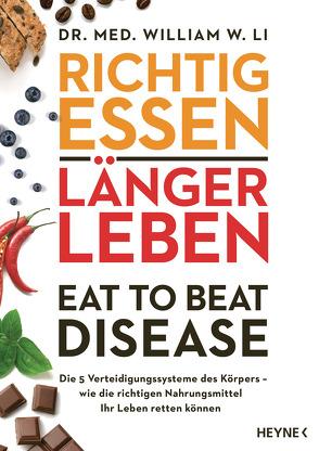 Richtig essen, länger leben – Eat to Beat Disease von Albrecht,  Katy, Li,  William W.