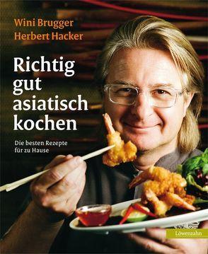 Richtig gut asiatisch kochen von Brugger,  Wini, Hacker,  Herbert
