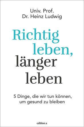 Richtig leben, länger leben von Ludwig,  Heinz