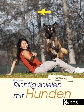 Richtig spielen mit Hunden von Lind,  Ekard