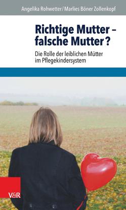 Richtige Mutter – falsche Mutter? von Böner Zollenkopf,  Marlies, Rohwetter,  Angelika