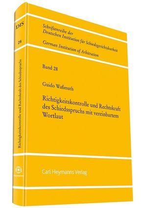 Richtigkeitskontrolle und Rechtskraft des Schiedsspruchs mit vereinbarten Wortlaut von Waßmuth,  Guido