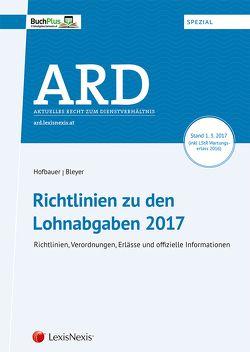 Richtlinien zu den Lohnabgaben 2017 von Bleyer,  Birgit, Hofbauer,  Josef