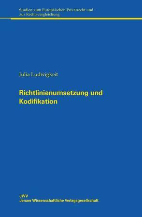 Richtlinienumsetzung und Kodifikation von Ludwigkeit,  Julia