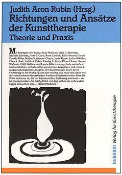 Richtungen und Ansätze der Kunsttherapie von Kramer,  Edith, Rhyne,  Janie, Robbins,  Arthur, Rubin,  Judith A, Stopfel,  Ulrike