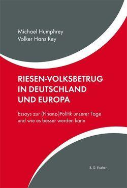 Riesen-Volksbetrug in Deutschland und Europa von Humphrey,  Michael, Rey,  Volker Hans