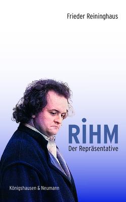 Rihm. Der Repräsentative von Reininghaus,  Frieder
