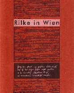 """Rilke in Wien: Begleitbuch zur Ausstellung """"Hasszellen stark im grössten Liebeskreise"""" von Hemecker,  Wilhelm"""