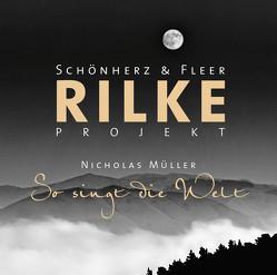 Rilke Projekt – So singt die Welt von Fleer,  Schönherz &, Müller,  Nicholas