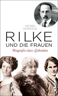 Rilke und die Frauen von Schwilk,  Heimo