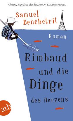 Rimbaud und die Dinge des Herzens von Benchetrit,  Samuel, Roth,  Olaf Matthias