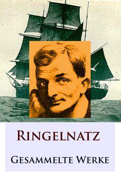 Ringelnatz – Gesammelte Werke von Ringelnatz,  Joachim