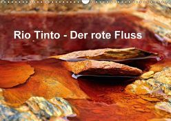 Rio Tinto – der rote Fluss (Wandkalender 2018 DIN A3 quer) von Schade,  Heidi
