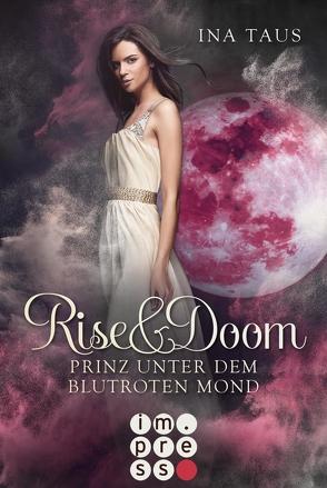 Rise & Doom 2: Prinz unter dem blutroten Mond von Taus,  Ina
