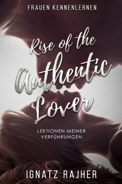Rise of the Authentic Lover von Rajher,  Ignatz