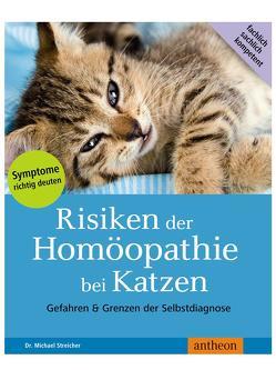Risiken der Homöopathie bei Katzen von Streicher,  Michael