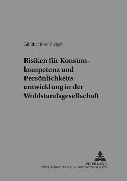 Risiken für Konsumkompetenz und Persönlichkeitsentwicklung in der Wohlstandsgesellschaft von Rosenberger,  Günther