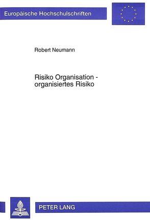 Risiko Organisation – organisiertes Risiko von Neumann,  Robert