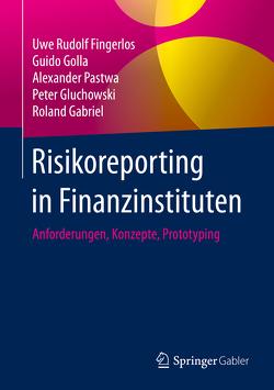Risikoreporting in Finanzinstituten von Fingerlos,  Uwe Rudolf, Gabriel,  Roland, Gluchowski,  Peter, Golla,  Guido, Pastwa,  Alexander