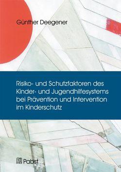 Risiko- und Schutzfaktoren des Kinder- und Jugendhilfesystems bei Prävention und Intervention im Kinderschutz von Deegener,  Günther