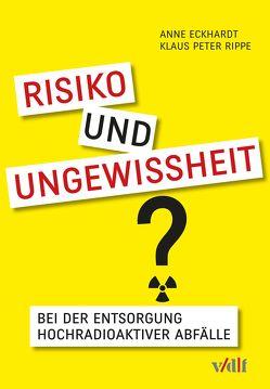 Risiko und Ungewissheit bei der Entsorgung hochradioaktiver Abfälle von Eckhardt,  Anne, Rippe,  Klaus Peter