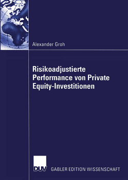 Risikoadjustierte Performance von Private Equity-Investitionen von Groh,  Alexander