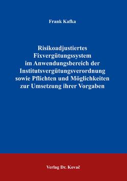 Risikoadjustiertes Fixvergütungssystem im Anwendungsbereich der Institutsvergütungsverordnung sowie Pflichten und Möglichkeiten zur Umsetzung ihrer Vorgaben von Kafka,  Frank