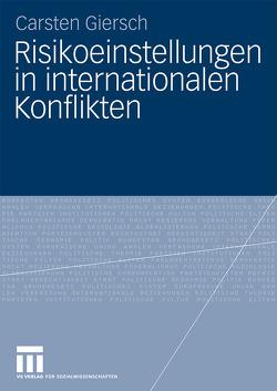 Risikoeinstellungen in internationalen Konflikten von Giersch,  Carsten