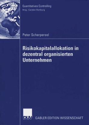 Risikokapitalallokation in dezentral organisierten Unternehmen von Homburg,  Prof. Dr. Carsten, Scherpereel,  Peter