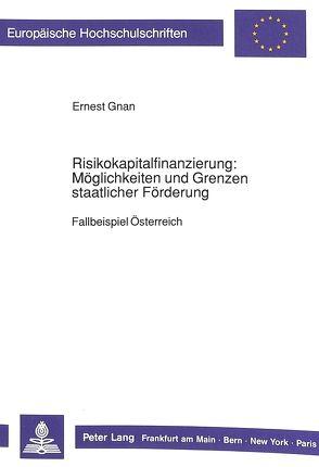 Risikokapitalfinanzierung: Möglichkeiten und Grenzen staatlicher Förderung von Gnan,  Ernest