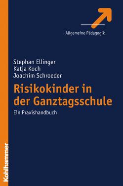 Risikokinder in der Ganztagsschule von Ellinger,  Stephan, Koch,  Katja, Schroeder,  Joachim