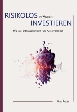 Risikolos in Aktien investieren von Riegel,  Uwe
