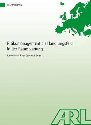 Risikomanagement als Handlungsfeld in der Raumplanung von Pohl,  Jürgen, Zehetmaier,  Swen