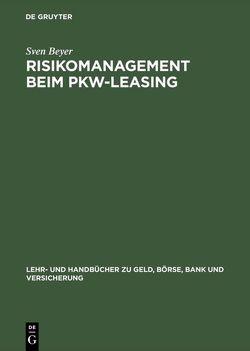 Risikomanagement beim Pkw-Leasing von Beyer,  Sven
