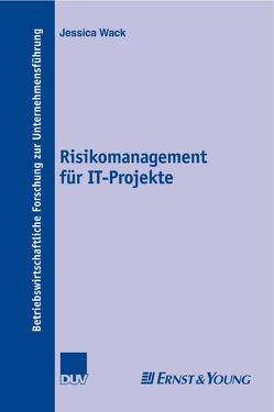 Risikomanagement für IT-Projekte von Preßmar,  Prof. Dr. Dr. h.c. Dieter B., Wack,  Jessica
