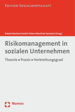 Risikomanagement in sozialen Unternehmen von Bachert,  Robert, Peters,  André, Speckert,  Manfred