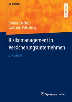 Risikomanagement in Versicherungsunternehmen von Möbius,  Christian, Pallenberg,  Catherine
