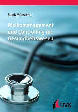 Risikomanagement und Controlling im Gesundheitswesen von Münsterer,  Frank