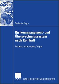 Risikomanagement- und Überwachungssystem nach KonTraG von Fiege,  Stefanie, Krystek,  Prof. Dr. Ulrich