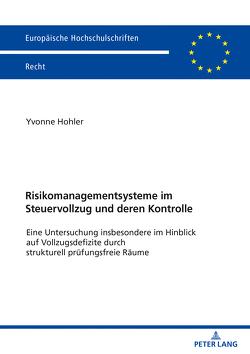 Risikomanagementsysteme im Steuervollzug und deren Kontrolle von Hohler,  Yvonne