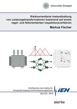 Risikoorientierte Instandhaltung von Leistungstransformatoren basierend auf einem regel- und fallorientierten Inspektionsverfahren von Fischer,  Markus