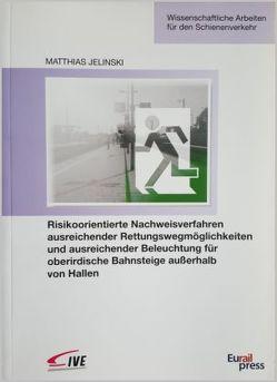 Risikoorientierte Nachweisverfahren ausreichender Rettungswegmöglichkeiten und ausreichender Beleuchtung für oberirdidche Bahnsteige außerhalb von Hallen von Jelinski,  Matthias