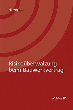 Risikoüberwälzung beim Bauwerkvertrag von Herrmann,  Andreas