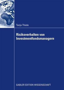 Risikoverhalten von Investmentfondsmanagern von Thiele,  Tanja
