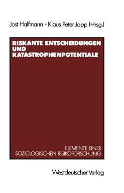Riskante Entscheidungen und Katastrophenpotentiale von Halfmann,  Jost, Japp,  Klaus Peter